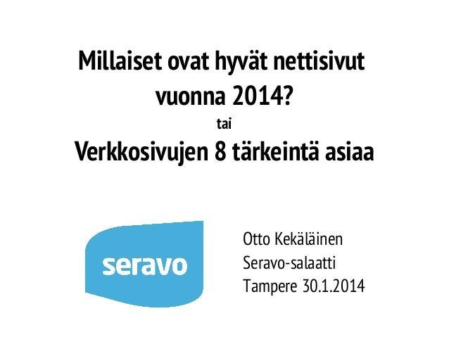 Millaiset ovat hyvät nettisivut vuonna 2014? tai  Verkkosivujen 8 tärkeintä asiaa Otto Kekäläinen Seravo-salaatti Tampere ...
