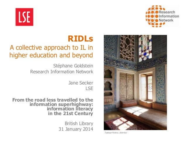 RIDLs  A collective approach to IL in higher education and beyond Stéphane Goldstein Research Information Network  Jane Se...