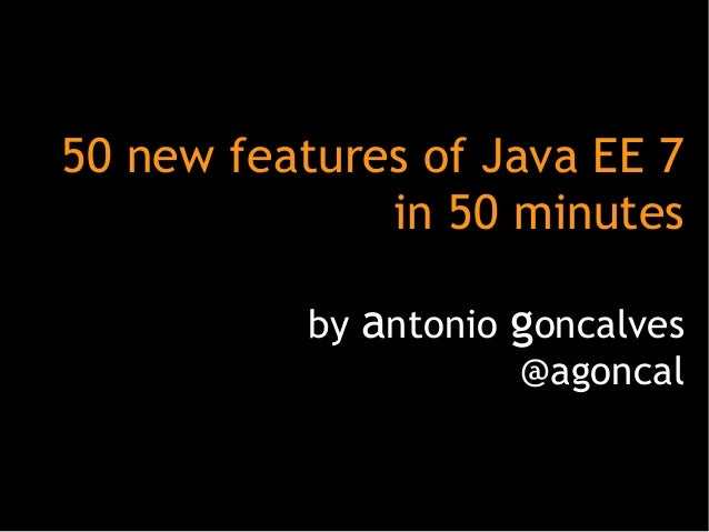 50 new features of Java EE 7 in 50 minutes by antonio goncalves @agoncal