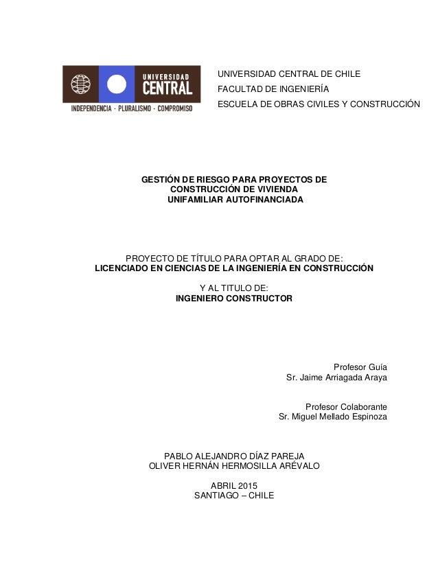 GESTIÓN DE RIESGO PARA PROYECTOS DE CONSTRUCCIÓN DE VIVIENDA UNIFAMILIAR AUTOFINANCIADA PROYECTO DE TÍTULO PARA OPTAR AL G...