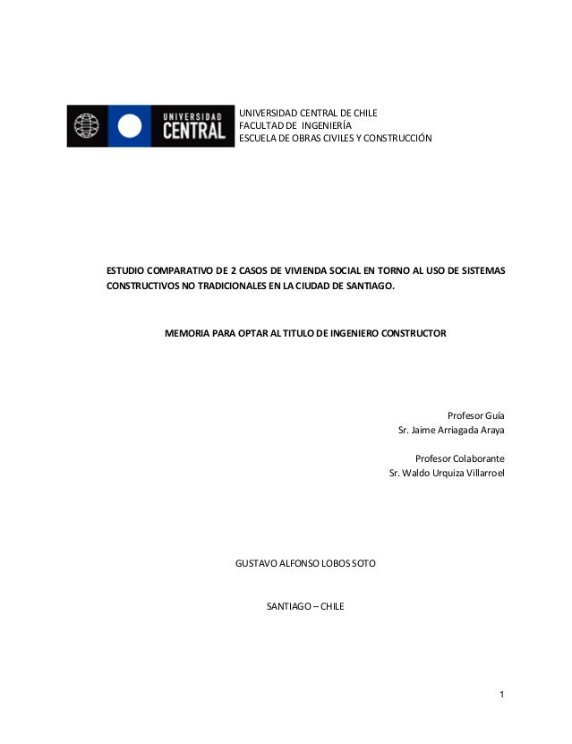 1 UNIVERSIDAD CENTRAL DE CHILE FACULTAD DE INGENIERÍA ESCUELA DE ESCUELA DE OBRAS CIVILES Y CONSTRUCCIÓN ESTUDIO COMPARATI...