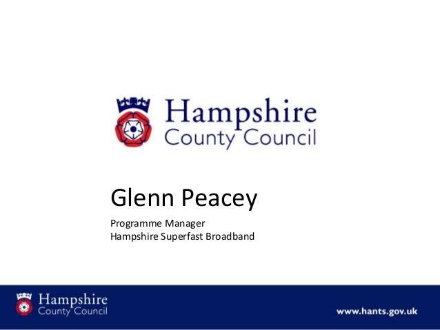 Glenn Peacey Programme Manager Hampshire Superfast Broadband