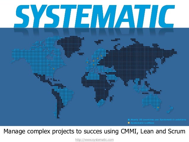 Nearly 50 countries use Systematic's solutions Systematic's offices  Manage complex projects to succes using CMMI, Lean an...