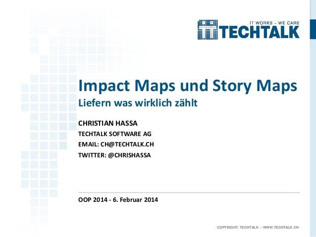 Impact Maps und Story Maps Liefern was wirklich zählt CHRISTIAN HASSA TECHTALK SOFTWARE AG EMAIL: CH@TECHTALK.CH  TWITTER:...