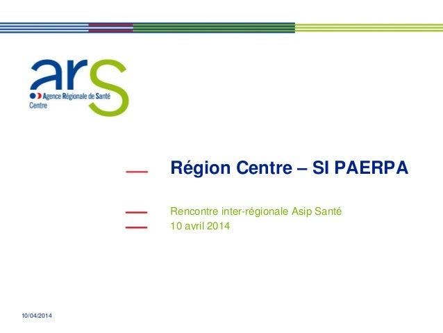 10/04/2014 Région Centre – SI PAERPA Rencontre inter-régionale Asip Santé 10 avril 2014