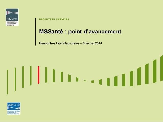 PROJETS ET SERVICES  MSSanté : point d'avancement Rencontres Inter-Régionales – 6 février 2014