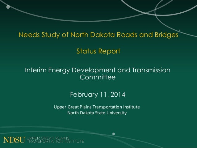Needs Study of North Dakota Roads and Bridges Status Report Interim Energy Development and Transmission Committee February...