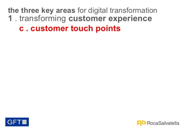 the three key areas for digital transformation  1 . transforming customer experience c . customer touch points