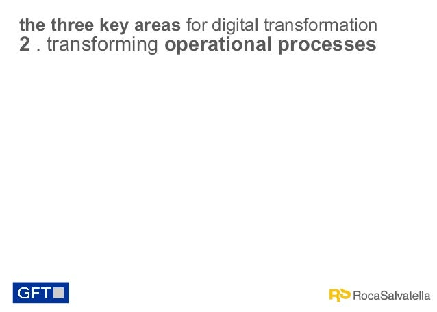 the three key areas for digital transformation  2 . transforming operational processes