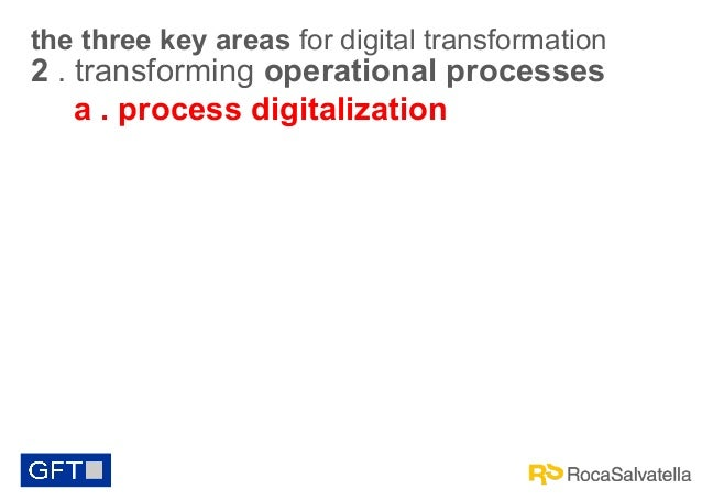 the three key areas for digital transformation  2 . transforming operational processes a . process digitalization