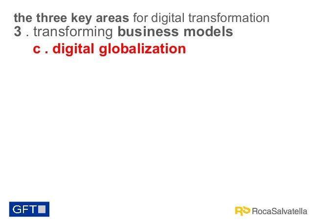 the three key areas for digital transformation  3 . transforming business models c . digital globalization