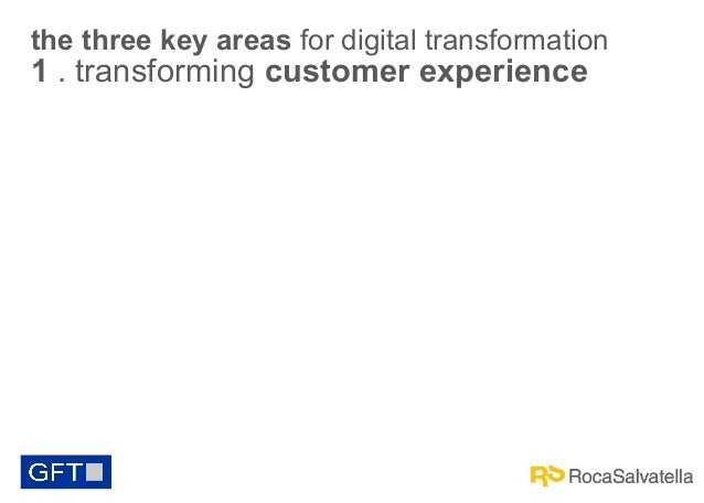 the three key areas for digital transformation  1 . transforming customer experience