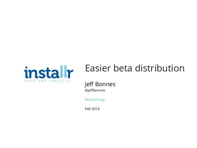 Easier beta distribution Jeff Bonnes @jeffbonnes @installrapp Feb 2014