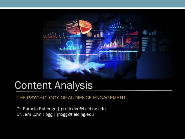 Content Analysis THE PSYCHOLOGY OF AUDIENCE ENGAGEMENT Dr. Pamela Rutledge | prutledge@fielding.edu Dr. Jerri Lynn Hogg | ...