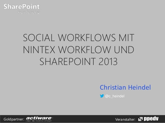 Veranstalter:Goldpartner: SOCIAL WORKFLOWS MIT NINTEX WORKFLOW UND SHAREPOINT 2013 Christian Heindel @c_heindel