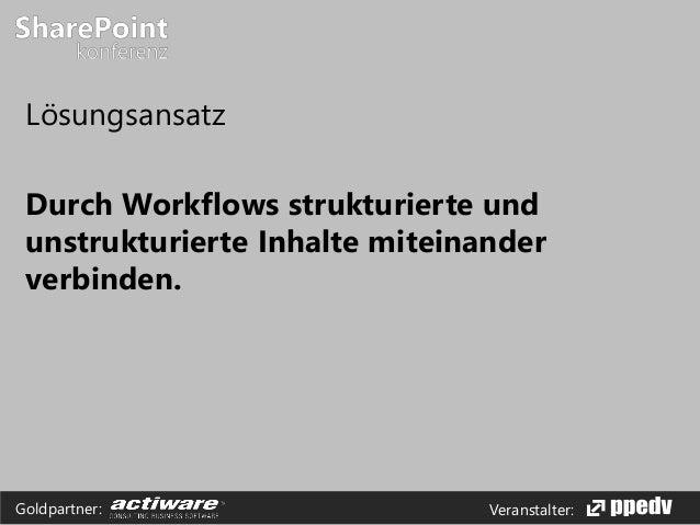 Veranstalter:Goldpartner: Lösungsansatz Durch Workflows strukturierte und unstrukturierte Inhalte miteinander verbinden.