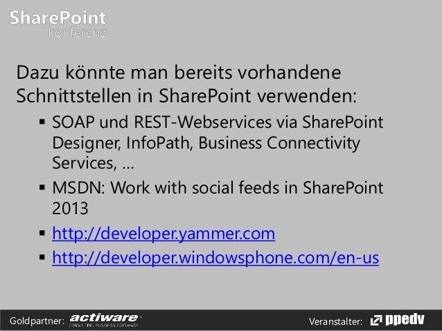 Veranstalter:Goldpartner: Dazu könnte man bereits vorhandene Schnittstellen in SharePoint verwenden:  SOAP und REST-Webse...