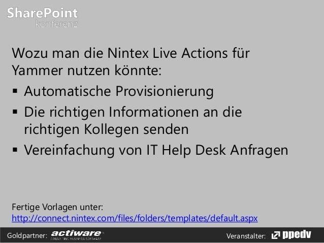 Veranstalter:Goldpartner: Wozu man die Nintex Live Actions für Yammer nutzen könnte:  Automatische Provisionierung  Die ...
