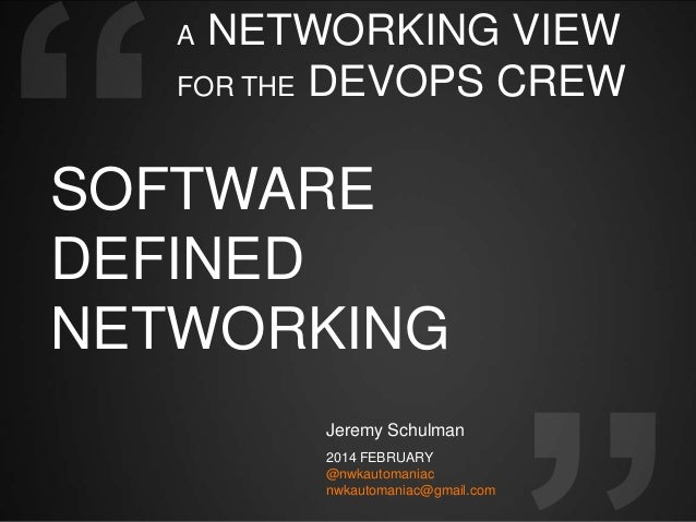 NETWORKING VIEW FOR THE DEVOPS CREW A  SOFTWARE DEFINED NETWORKING Jeremy Schulman 2014 FEBRUARY @nwkautomaniac nwkautoman...