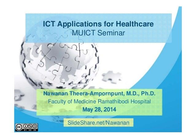 ICT Applications for Healthcare MUICT Seminar Nawanan Theera-Ampornpunt, M.D., Ph.D. Faculty of Medicine Ramathibodi Hospi...