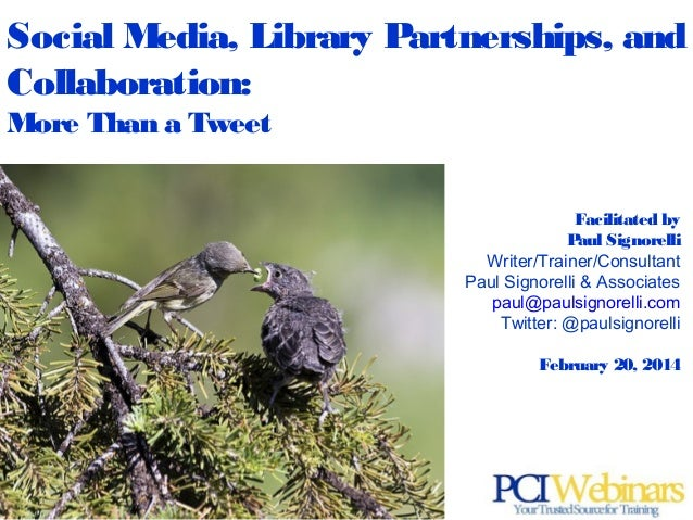 Social Media, Library Partnerships, and Collaboration: More Than a Tweet Facilitated by Paul Signorelli Writer/Trainer/Con...