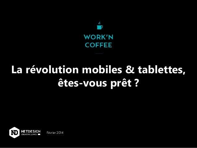 La révolution mobiles & tablettes, êtes-vous prêt ?  Février 2014