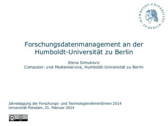 Forschungsdatenmanagement an der Humboldt-Universität zu Berlin Elena Simukovic Computer- und Medienservice, Humboldt-Univ...