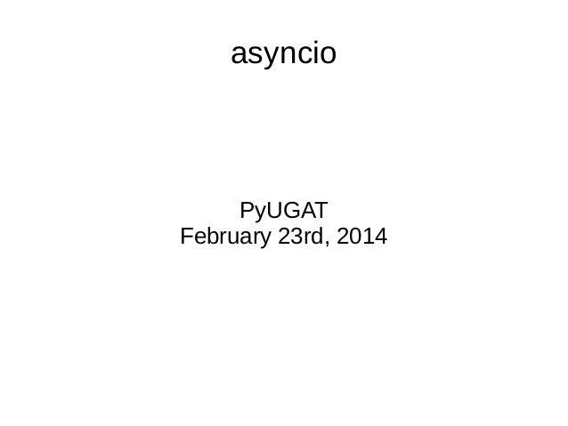 asyncio  PyUGAT February 23rd, 2014