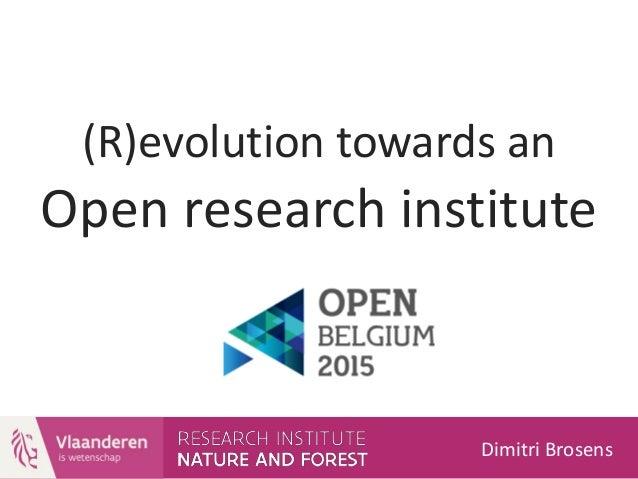 (R)evolution towards an Open research institute Dimitri Brosens