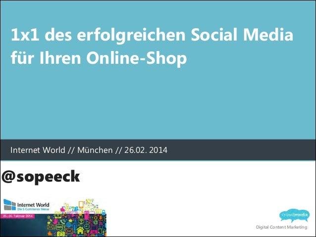 1x1 des erfolgreichen Social Media für Ihren Online-Shop  Internet World // München // 26.02. 2014  @sopeeck Digital Conte...