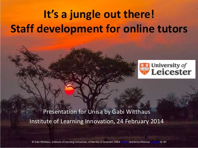 It's a jungle out there! Staff development for online tutors  Presentation for Unisa by Gabi Witthaus Institute of Learnin...