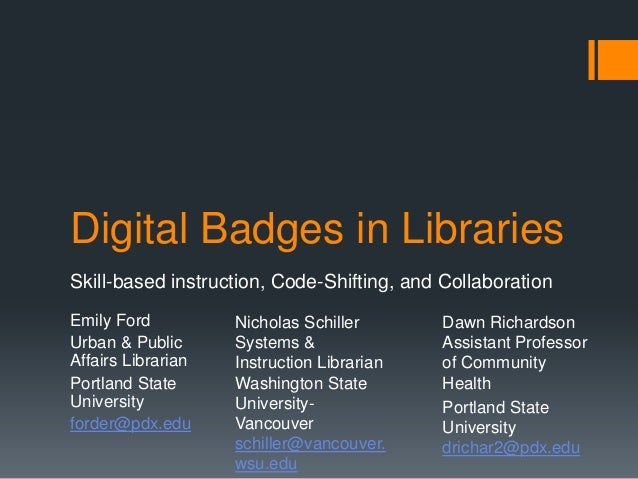 Digital Badges in Libraries Skill-based instruction, Code-Shifting, and Collaboration Emily Ford Urban & Public Affairs Li...