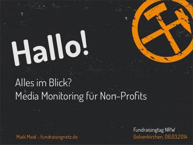 ! llo a H Alles im Blick? Media Monitoring für Non-Profits  Maik Meid - fundraisingnetz.de  Fundraisingtag NRW Gelsenkirche...