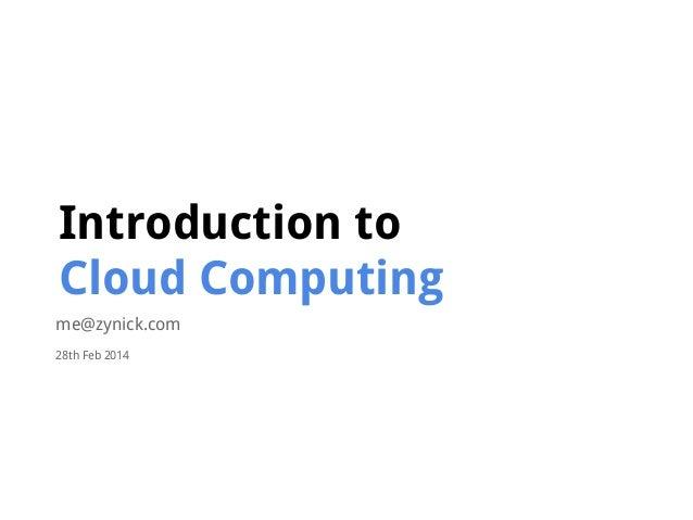 Introduction to Cloud Computing me@zynick.com 28th Feb 2014