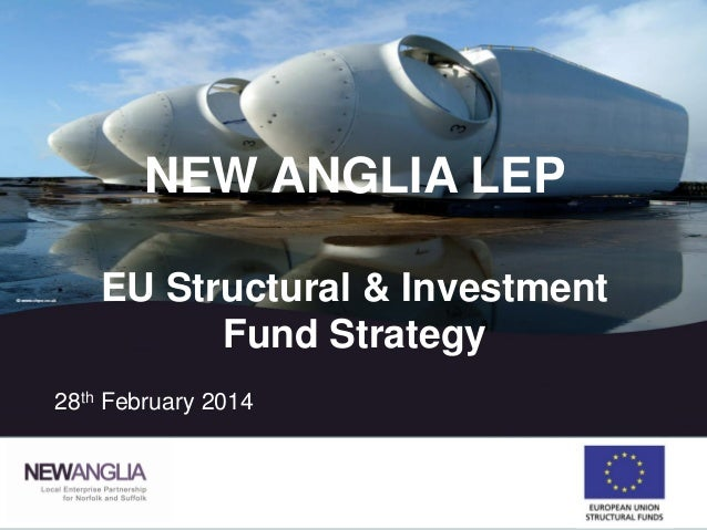 NEW ANGLIA LEP EU Structural & Investment Fund Strategy 28th February 2014