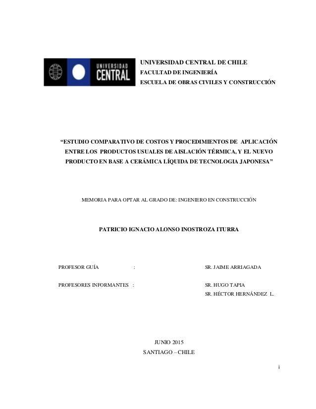 """i UNIVERSIDAD CENTRAL DE CHILE FACULTAD DE INGENIERÍA ESCUELA DE OBRAS CIVILES Y CONSTRUCCIÓN """"ESTUDIO COMPARATIVO DE COST..."""