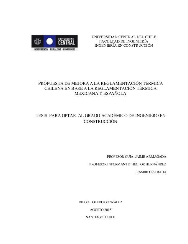 UNIVERSIDAD CENTRAL DEL CHILE FACULTAD DE INGENIERÍA INGENIERÍA EN CONSTRUCCIÓN PROPUESTA DE MEJORA A LA REGLAMENTACIÓN TÉ...