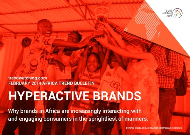 trendwatching.com FEBRUARY 2014 AFRICA Trend Bulletin  HYPERACTIVE BRANDS Why brands in Africa are increasingly interactin...