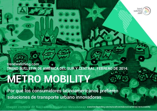 trendwatching.com Trend Bulletin de América del Sur y Central, febrero de 2014:  METRO MOBILITY Por qué los consumidores l...