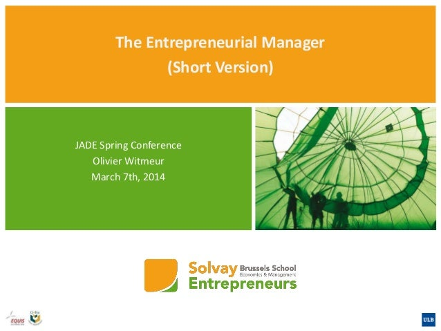 The Entrepreneurial Manager (Short Version)  JADE Spring Conference Olivier Witmeur March 7th, 2014