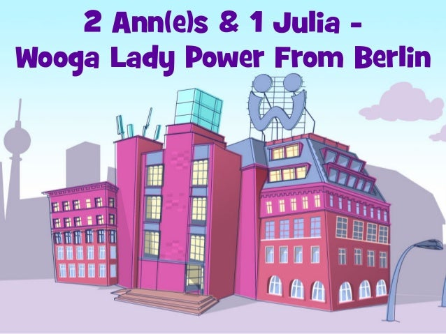 2 Ann(e)s & 1 Julia - Wooga Lady Power From Berlin