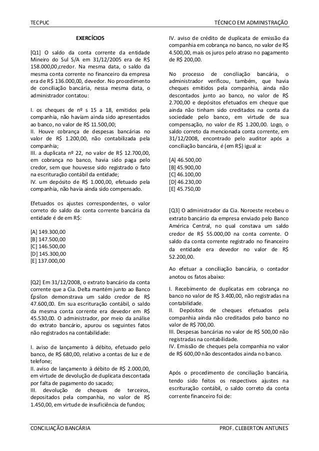 TECPUC TÉCNICO EM ADMINISTRAÇÃO CONCILIAÇÃO BANCÁRIA PROF. CLEBERTON ANTUNES EXERCÍCIOS [Q1] O saldo da conta corrente da ...