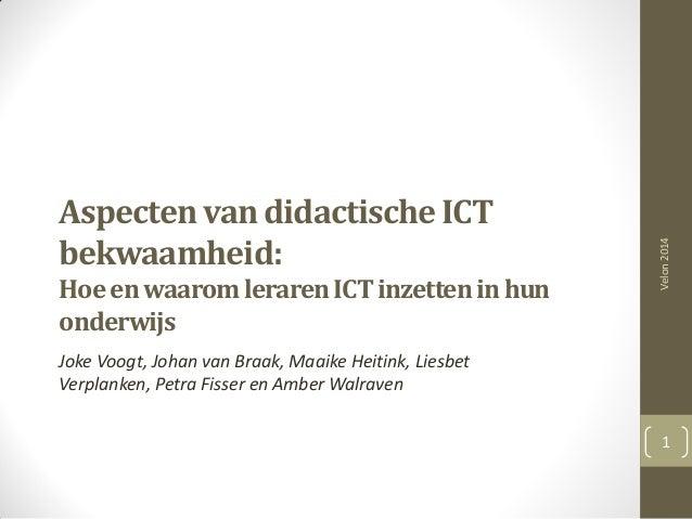 Aspecten van didactische ICT bekwaamheid: Hoe enwaaromlerarenICTinzetteninhun onderwijs Joke Voogt, Johan van Braak, Maaik...