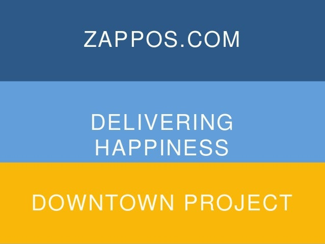 ZAPPOS.COM DELIVERING HAPPINESS DOWNTOWN PROJECT