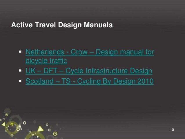 11 Active Travel Design Manuals  UK – TFL – London Design Standards  Scotland – TS – Designing Streets