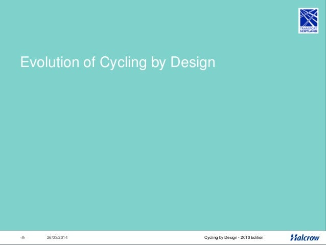 26/03/201425 Cycling by Design – A User's Guide Background • Cycling by Design originally published 1999 as a consultative...