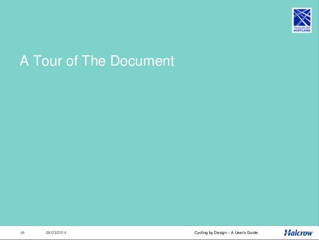26/03/201428 Cycling by Design – A User's Guide Cycling by Design 2010 1. Introduction 2. Planning for Cyclists 3. Geometr...