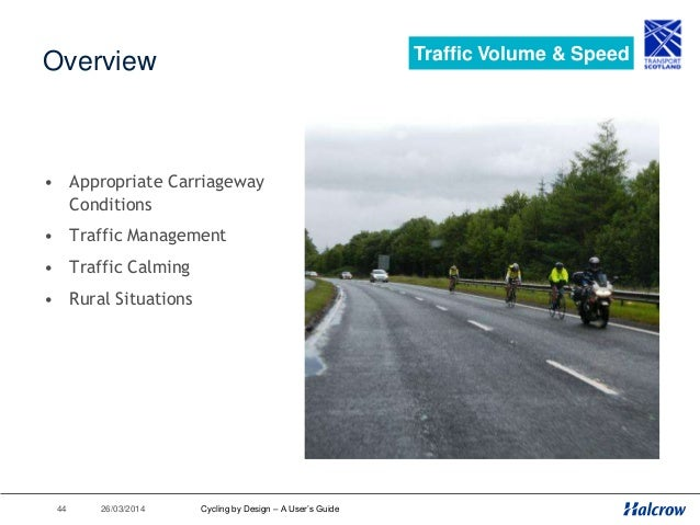 26/03/201445 Carriageway Conditions Traffic Volume & Speed Cycling by Design – A User's Guide Good Conditions: <3,000 veh/...