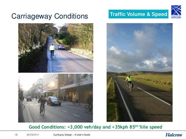 26/03/201446 Traffic Management Traffic Volume & Speed 1.5m Desirable Minimum 1.2m Absolute Minimum Twowayroad 1.5m Desira...