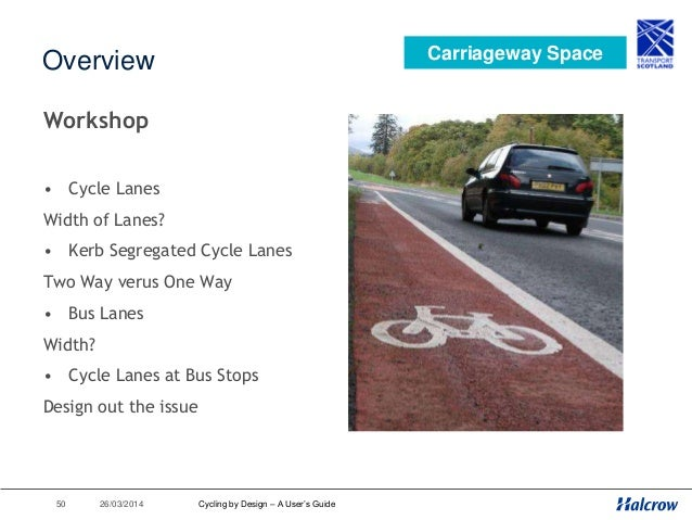 26/03/201451 Cycle Lanes Carriageway Space Cycling by Design – A User's Guide